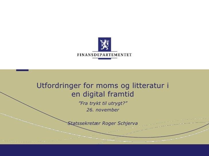 "Utfordringer for moms og litteratur i en digital framtid<br />""Fra trykt til utrygt?""<br />26. november<br />Statssekretær..."