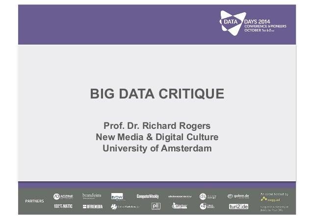 BIG DATA CRITIQUE  Prof. Dr. Richard Rogers  New Media & Digital Culture  University of Amsterdam