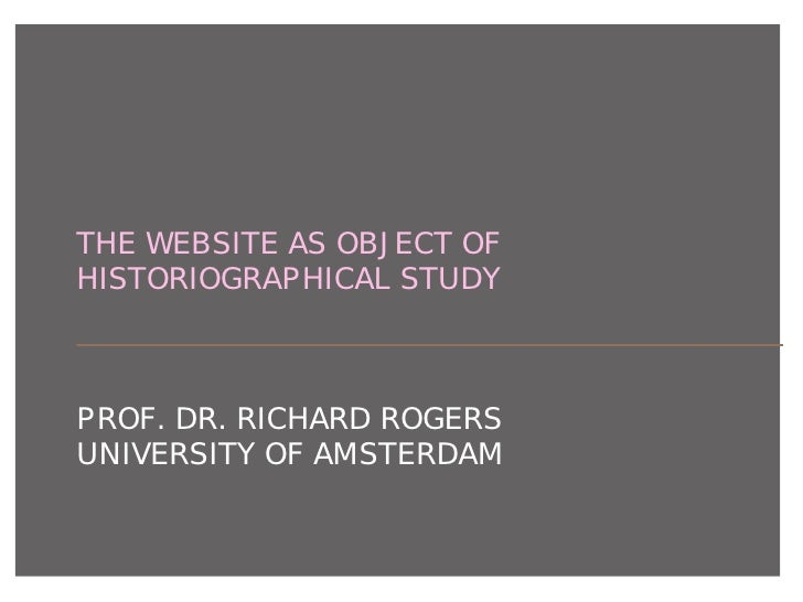 THE WEBSITE AS OBJECT OFHISTORIOGRAPHICAL STUDYPROF. DR. RICHARD ROGERSUNIVERSITY OF AMSTERDAM