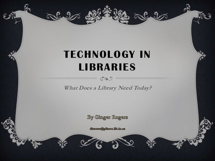 TECHNOLOGY IN  LIBRARIESWhat Does a Library Need Today?