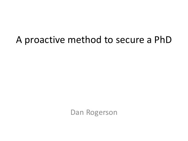 A proactive method to secure a PhD Dan Rogerson