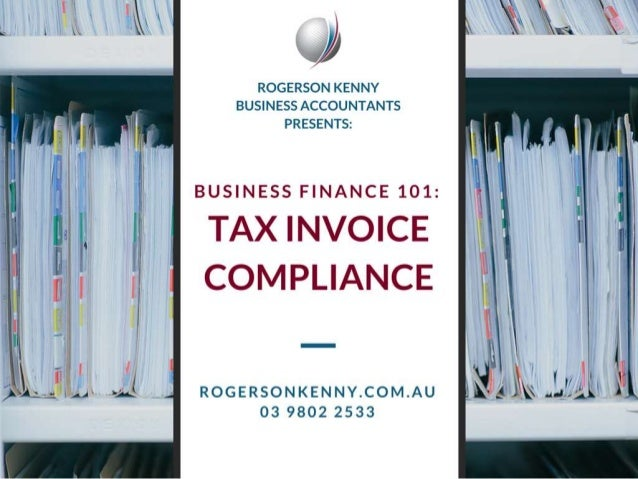 ROGERSON KENNY BUSINESS ACCOUNTANTS PRESENTS:          '.   BUSINESS FINANCE 101: '  TAX INVOICE I' ,  COMPLIANCE E? ' I) ...