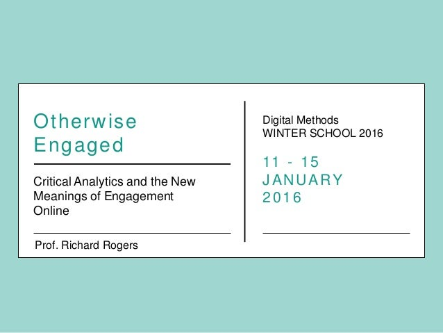 Otherwise Engaged Critical Analytics and the New Meanings of Engagement Online Digital Methods WINTER SCHOOL 2016 11 - 15 ...