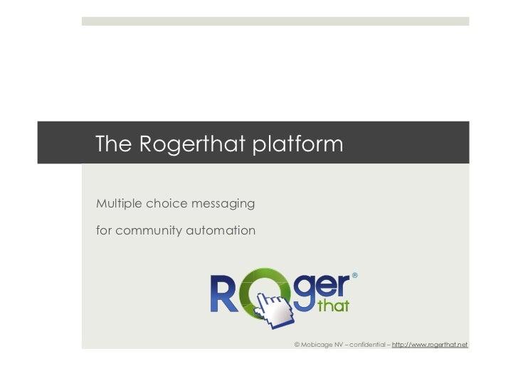 The Rogerthat platformMultiple choice messagingfor community automation                                              ®    ...
