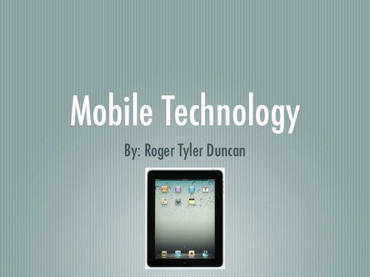 Mobile Technology    By: Roger Tyler Duncan