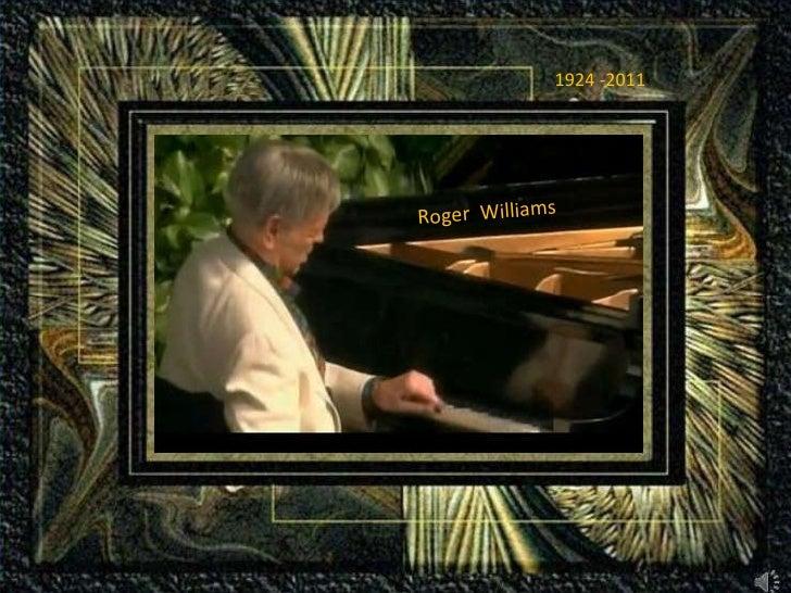 Roger  Williams 1924 -2011