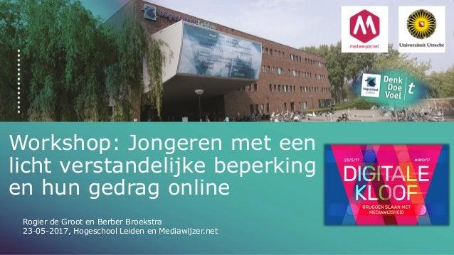 Workshop: Jongeren met een licht verstandelijke beperking en hun gedrag online Rogier de Groot en Berber Broekstra 23-05-2...