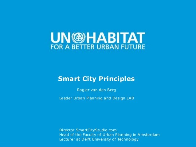 1 Smart City Principles Leader Urban Planning and Design LAB Director SmartCityStudio.com Head of the Faculty of Urban Pla...