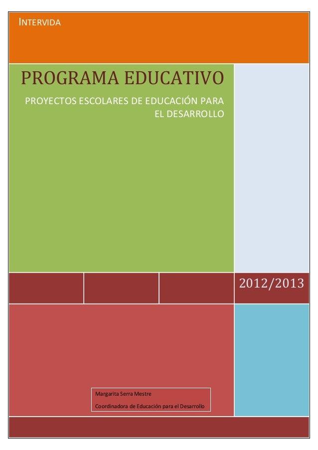 ºINTERVIDA2012/2013PROGRAMA EDUCATIVOPROYECTOS ESCOLARES DE EDUCACIÓN PARAEL DESARROLLOMargarita Serra MestreCoordinadora ...