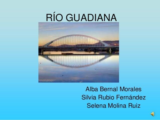 RÍO GUADIANAAlba Bernal MoralesSilvia Rubio FernándezSelena Molina Ruiz
