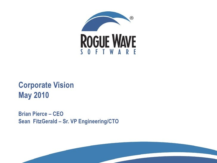 Corporate Vision May 2010 Brian Pierce – CEO Sean  FitzGerald – Sr. VP Engineering/CTO