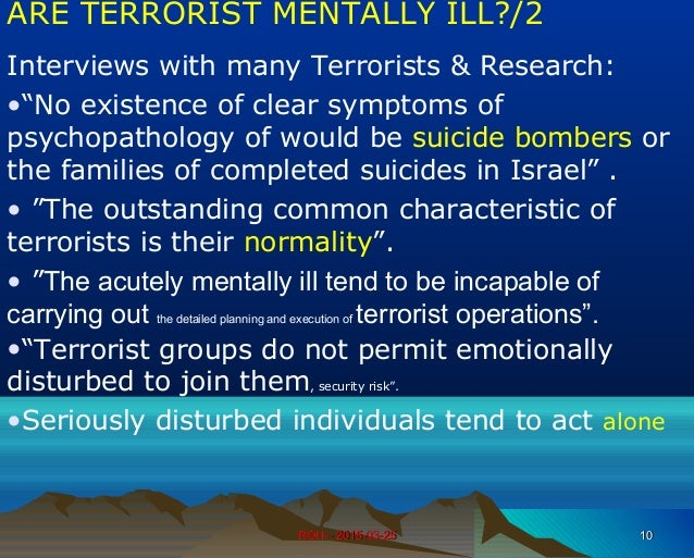 """ROH – 2015-03-25ROH – 2015-03-25 1010 ARE TERRORIST MENTALLY ILL?/2 Interviews with many Terrorists & Research: •""""No exist..."""