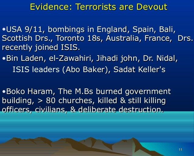 Evidence: Terrorists are DevoutEvidence: Terrorists are Devout •USA 9/11, bombings in England, Spain, Bali,USA 9/11, bombi...