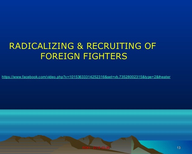 ROH – 2015-03-25ROH – 2015-03-25 1313 RADICALIZING & RECRUITING OF FOREIGN FIGHTERS https://www.facebook.com/video.php?v=1...