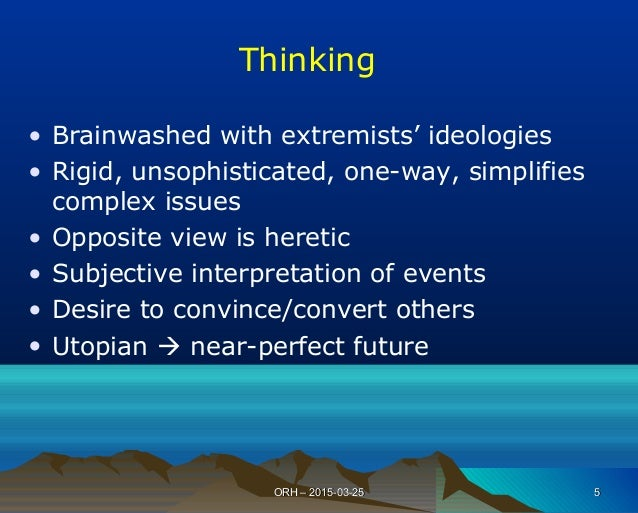 Thinking • Brainwashed with extremists' ideologies • Rigid, unsophisticated, one-way, simplifies complex issues • Opposite...