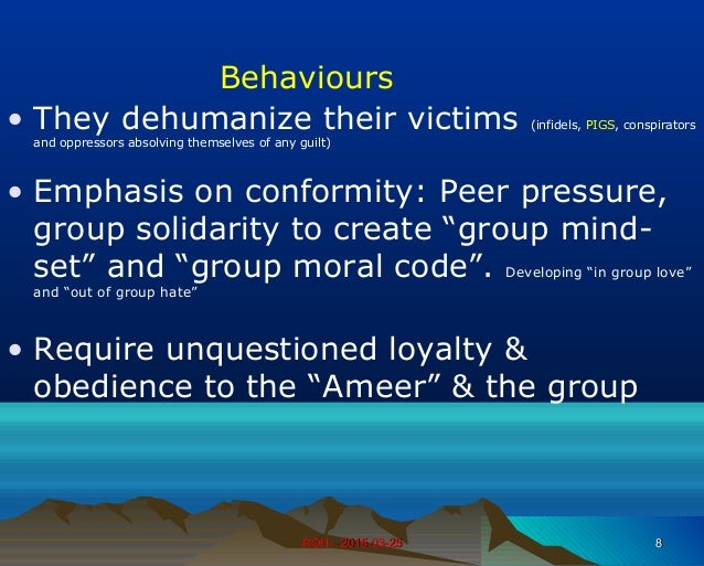 ROH – 2015-03-25ROH – 2015-03-25 88 Behaviours • They dehumanize their victims (infidels, PIGS, conspirators and oppressor...