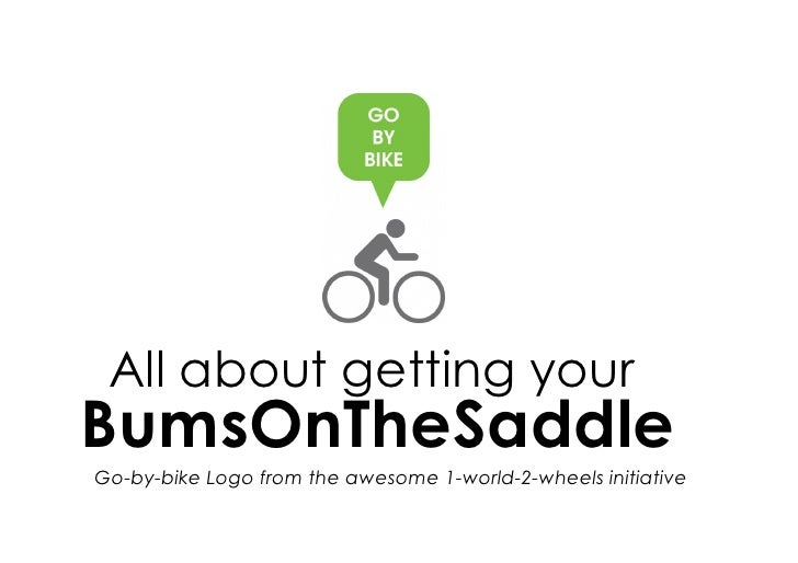 All about getting yourBumsOnTheSaddleGo-by-bike Logo from the awesome 1-world-2-wheels initiative