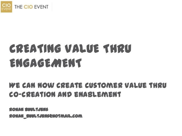 We can now create customer value thruco-creation and enablementRohan Buultjensrohan_buultjens@hotmail.comCREATING VALUE TH...