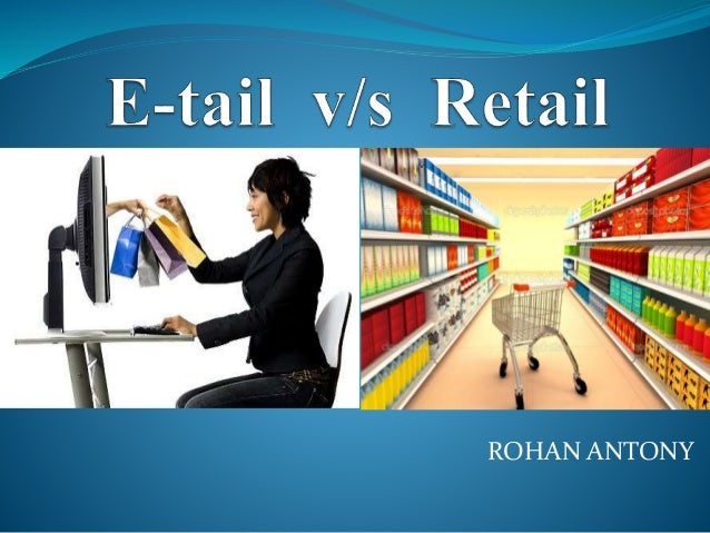 impact of online shopping v s retail Online retailers consistently outstrip physical stores when it comes to  where he  specializes in covering the evolution and impact of brands.