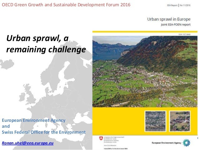 Urban sprawl, a remaining challenge European Environment Agency and Swiss Federal Office for the Environment Ronan.uhel@ee...