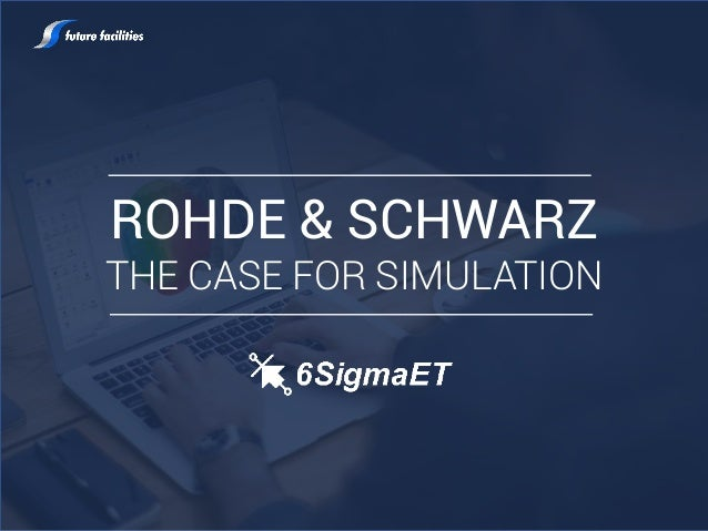 ROHDE & SCHWARZ THE CASE FOR SIMULATION