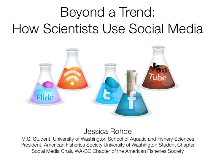 Beyond a Trend:How Scientists Use Social Media                             Jessica Rohde M.S. Student, University of Washi...