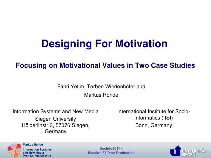Designing For Motivation Focusing on Motivational Values in Two Case Studies                           Fahri Yetim, Torben...