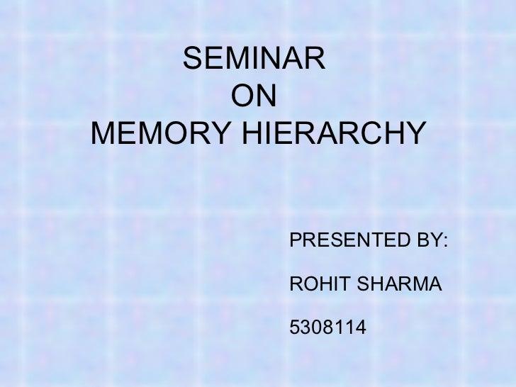 SEMINAR  ON  MEMORY HIERARCHY <ul><ul><ul><ul><ul><li>  PRESENTED BY: </li></ul></ul></ul></ul></ul><ul><ul><ul><ul><ul><l...