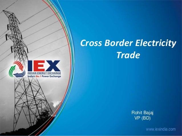 Cross Border Electricity  www.iexindia.com  Trade  Rohit Bajaj  VP (BD)