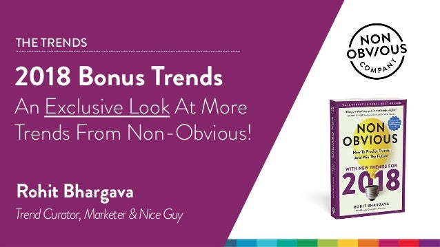 @rohitbhargava | #nonobvious THE TRENDS 2018 Bonus Trends An Exclusive Look At More Trends From Non-Obvious! Rohit Bhargav...