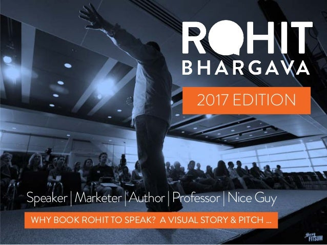 Speaker|Marketer|Author|Professor|NiceGuy 2017 EDITION WHY BOOK ROHIT TO SPEAK? A VISUAL STORY & PITCH …