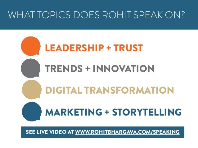 MARKETING + STORYTELLING LEADERSHIP + TRUST TRENDS + INNOVATION DIGITAL TRANSFORMATION WHAT TOPICS DOES ROHIT SPEAK ON? SE...