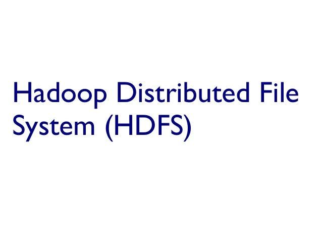 Hadoop Distributed File System (HDFS)Hadoop Distributed File System (HDFS)