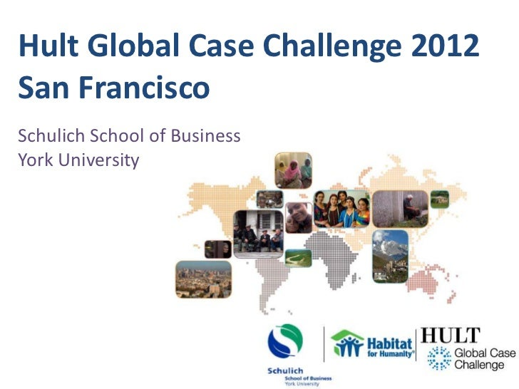 Hult Global Case Challenge 2012San FranciscoSchulich School of BusinessYork University