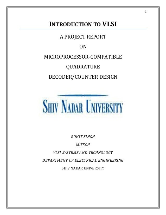 1 INTRODUCTION TO VLSI A PROJECT REPORT ON MICROPROCESSOR-COMPATIBLE QUADRATURE DECODER/COUNTER DESIGN ROHIT SINGH M.TECH ...
