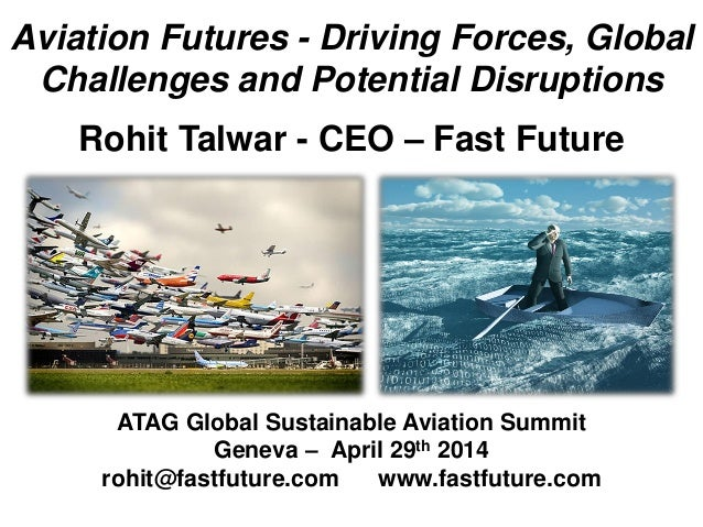 Aviation Futures - Driving Forces, Global Challenges and Potential Disruptions Rohit Talwar - CEO – Fast Future ATAG Globa...