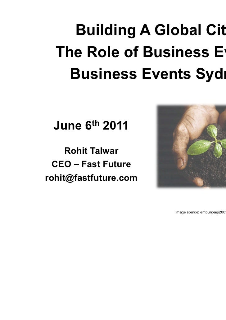 Building A Global City -  The Role of Business Events    Business Events Sydney June 6th 2011     Rohit Talwar  CEO – Fast...