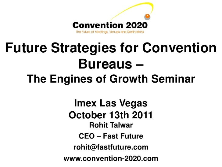 Future Strategies for Convention           Bureaus –   The Engines of Growth Seminar           Imex Las Vegas          Oct...