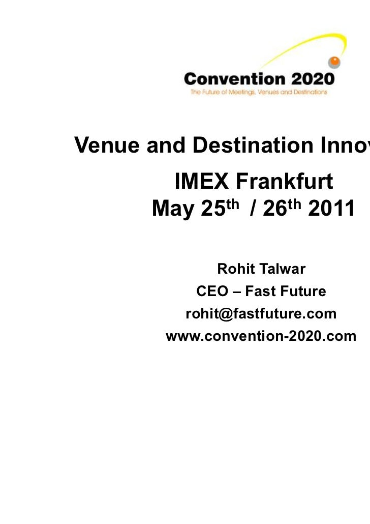Venue and Destination Innovation       IMEX Frankfurt      May 25th / 26th 2011               Rohit Talwar            CEO ...