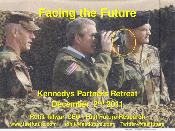 Facing the Future          Kennedys Partners Retreat             December 2nd 2011       Rohit Talwar CEO - Fast Future Re...