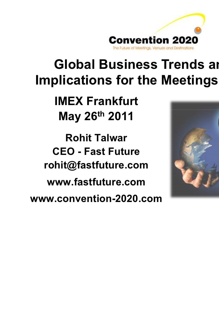 Global Business Trends and theImplications for the Meetings Industry    IMEX Frankfurt     May 26th 2011       Rohit Talwa...