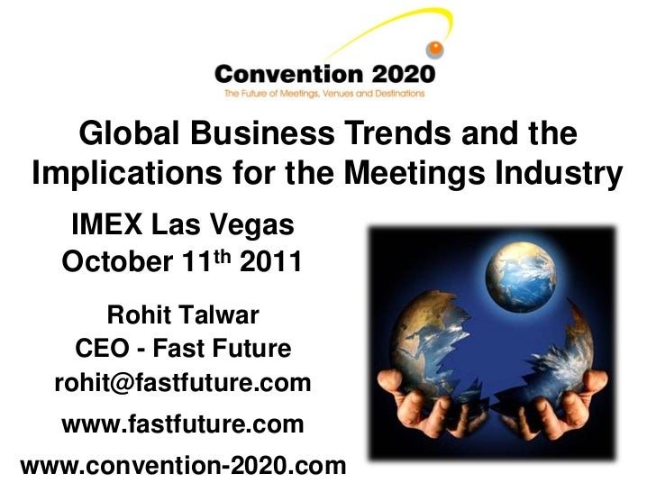 Global Business Trends and theImplications for the Meetings Industry  IMEX Las Vegas  October 11th 2011       Rohit Talwar...