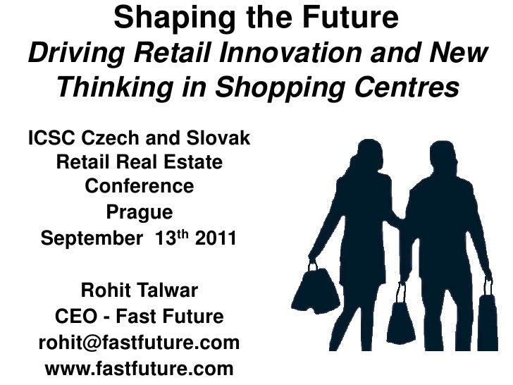 Shaping the FutureDriving Retail Innovation and New  Thinking in Shopping CentresICSC Czech and Slovak   Retail Real Estat...