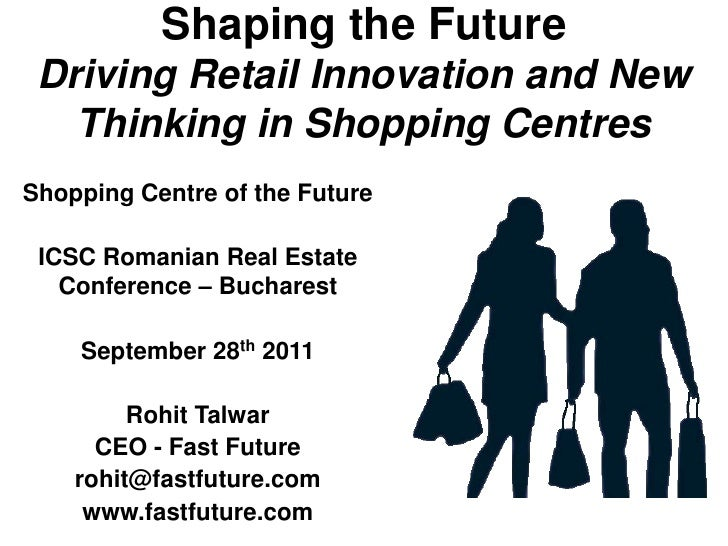 Shaping the Future Driving Retail Innovation and New   Thinking in Shopping CentresShopping Centre of the Future ICSC Roma...