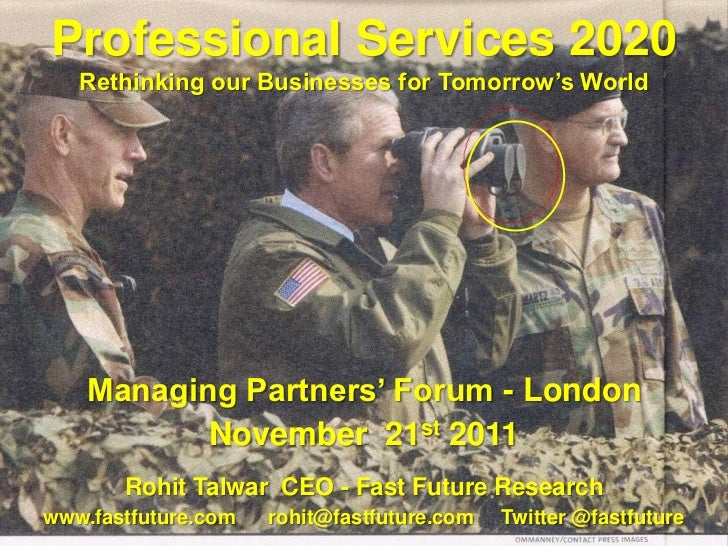 Professional Services 2020   Rethinking our Businesses for Tomorrow's World    Managing Partners' Forum - London          ...