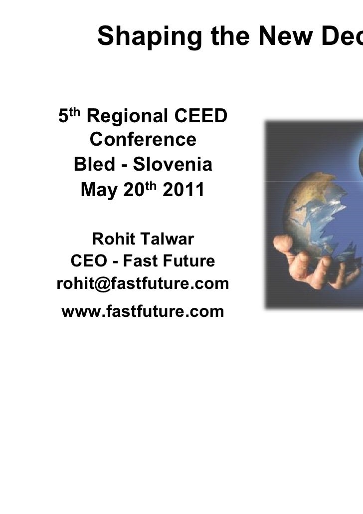 Shaping the New Decade5th Regional CEED    Conference  Bled - Slovenia   May 20th 2011     Rohit Talwar  CEO - Fast Future...
