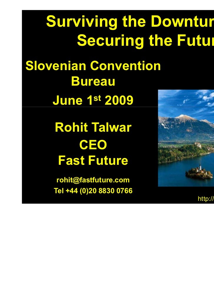 Surviving the Downturn and      Securing the FutureSlovenian Convention       Bureau    June 1st 2009    Rohit Talwar     ...