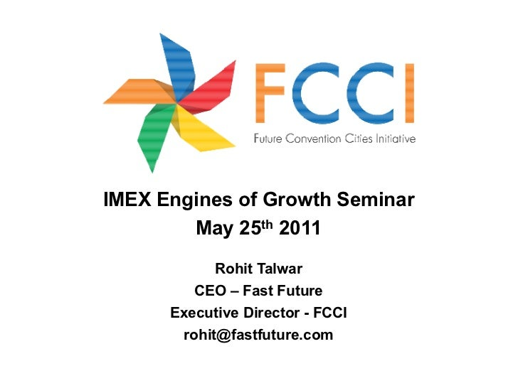 IMEX Engines of Growth Seminar        May 25th 2011            Rohit Talwar         CEO – Fast Future      Executive Direc...