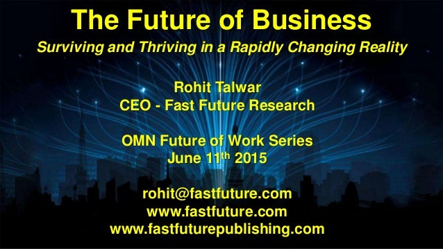 Rohit Talwar CEO - Fast Future Research OMN Future of Work Series June 11th 2015 rohit@fastfuture.com www.fastfuture.com w...