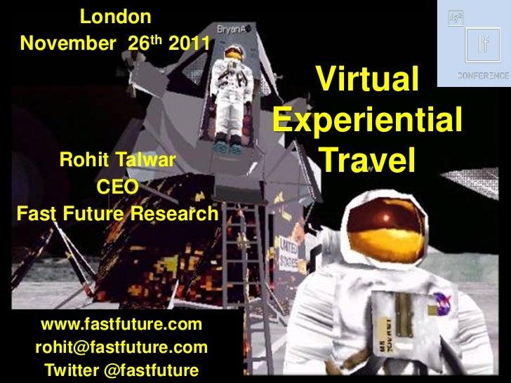 LondonNovember 26th 2011                          Virtual                        Experiential    Rohit Talwar          Tra...